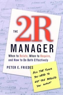 Friedes, Peter E. - The 2R Manager: When to Relate, When to Require, and How to Do Both Effectively, ebook