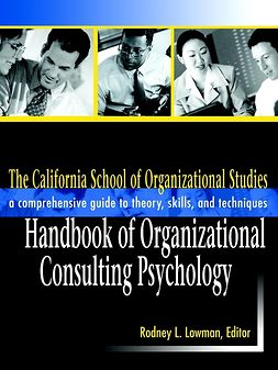 Lowman, Rodney L. - The California School of Organizational Studies Handbook of Organizational Consulting Psychology: A Comprehensive Guide to Theory, Skills, and Techniques, ebook