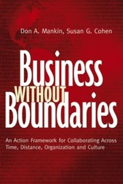 Cohen, Susan G. - Business Without Boundaries: An Action Framework for Collaborating Across Time, Distance, Organization, and Culture, ebook