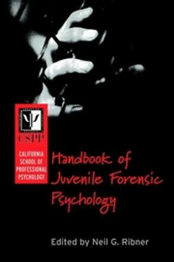 Ribner, Neil G. - California School of Professional Psychology Handbook of Juvenile Forensic Psychology, ebook