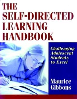 Gibbons, Maurice - The Self-Directed Learning Handbook: Challenging Adolescent Students to Excel, ebook