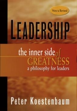 Koestenbaum, Peter - Leadership, New and Revised: The Inner Side of Greatness, A Philosophy for Leaders, ebook