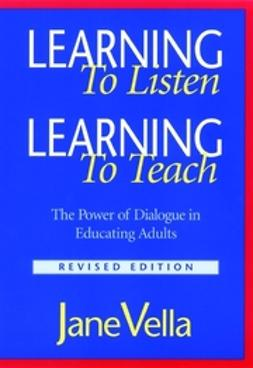 Vella, Jane - Learning to Listen, Learning to Teach: The Power of Dialogue in Educating Adults, ebook