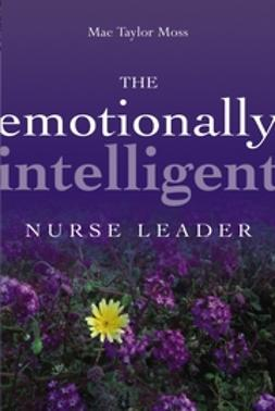 Moss, Mae Taylor - The Emotionally Intelligent Nurse Leader, ebook