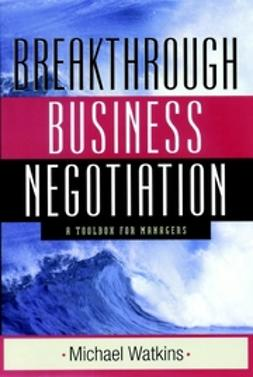 Watkins, Michael - Breakthrough Business Negotiation: A Toolbox for Managers, ebook