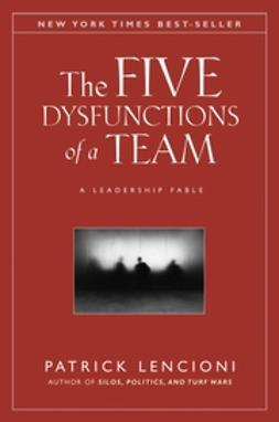 Lencioni, Patrick M. - The Five Dysfunctions of a Team: A Leadership Fable, ebook