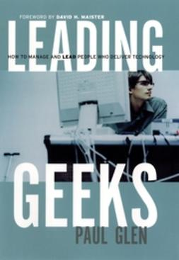 Glen, Paul - Leading Geeks: How to Manage and Lead the People Who Deliver Technology, ebook