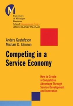 Gustafsson, Anders - Competing in a Service Economy: How to Create a Competitive Advantage Through Service Development and Innovation, ebook