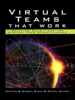 Cohen, Susan G. - Virtual Teams That Work: Creating Conditions for Virtual Team Effectiveness, e-kirja