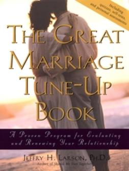 Larson, Jeffry H. - The Great Marriage Tune-Up Book: A Proven Program for Evaluating and Renewing Your Relationship, e-bok