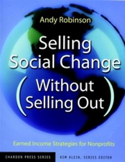 Robinson, Andy - Selling Social Change (Without Selling Out): Earned Income Strategies for Nonprofits, e-bok