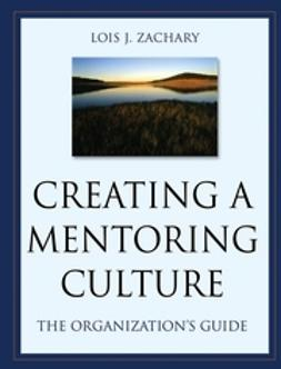 Zachary, Lois J. - Creating a Mentoring Culture: The Organization's Guide, ebook