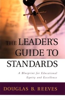 Reeves, Douglas B. - The Leader's Guide to Standards: A Blueprint for Educational Equity and Excellence, e-kirja