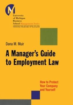 Muir, Dana - A Manager's Guide to Employment Law: How to Protect Your Company and Yourself, e-kirja
