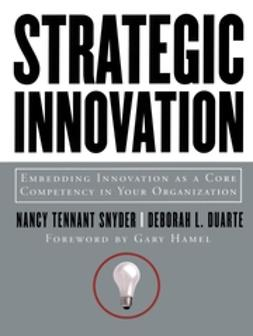Duarte, Deborah L. - Strategic Innovation: Embedding Innovation as a Core Competency in Your Organization, e-kirja