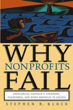 Block, Stephen R. - Why Nonprofits Fail: Overcoming Founder's Syndrome, Fundphobia and Other Obstacles to Success, e-bok