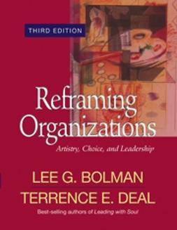 Bolman, Lee G. - Reframing Organizations: Artistry, Choice, and Leadership, ebook