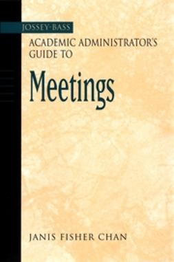 Chan, Janis Fisher - The Jossey-Bass Academic Administrator's Guide to Meetings, ebook
