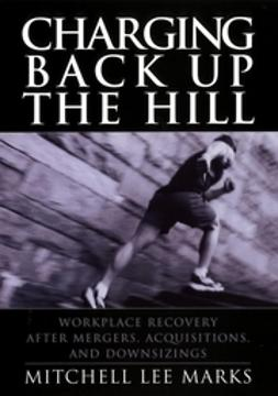 Marks, Mitchell Lee - Charging Back Up the Hill: Workplace Recovery After Mergers, Acquisitions and Downsizings, ebook