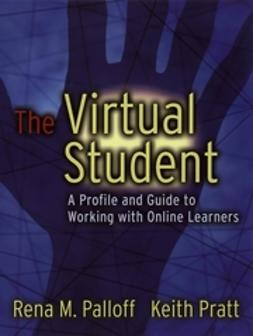 Palloff, Rena M. - The Virtual Student: A Profile and Guide to Working with Online Learners, ebook