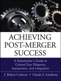 Carleton, J. Robert - Achieving Post-Merger Success: AStakeholder's Guide to Cultural Due Diligence, Assessment, and Integration, ebook