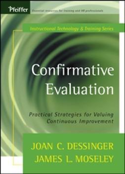Dessinger, Joan C. - Confirmative Evaluation: Practical Strategies for Valuing Continuous Improvement, e-bok