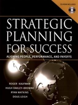 Kaufman, Roger - Strategic Planning For Success: Aligning People, Performance, and Payoffs, ebook