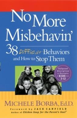 Borba, Michele - No More Misbehavin': 38 Difficult Behaviors and How to Stop Them, ebook