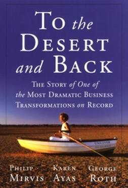 Ayas, Karen - To the Desert and Back: The Story of One of the Most Dramatic Business Transformations on Record, ebook