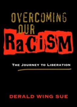 Sue, Derald Wing - Overcoming Our Racism: The Journey to Liberation, ebook