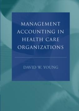 Young, David W. - Management Accounting in Health Care Organizations, ebook