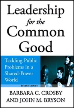 Bryson, John M. - Leadership for the Common Good: Tackling Public Problems in a Shared-Power World, ebook