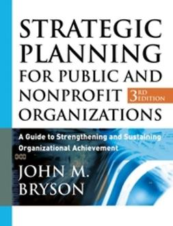 Bryson, John M. - Strategic Planning for Public and Nonprofit Organizations: A Guide to Strengthening and Sustaining Organizational Achievement, ebook