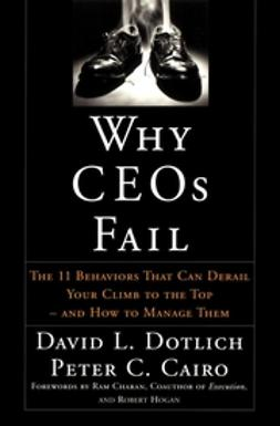 Cairo, Peter C. - Why CEOs Fail: The 11 Behaviors That Can Derail Your Climb to the Top - And How to Manage Them, ebook