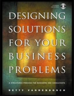 Vandenbosch, Betty - Designing Solutions for Your Business Problems: A Structured Process for Managers and Consultants, ebook