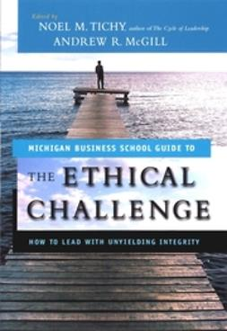 McGill, Andrew - The Ethical Challenge: How to Lead with Unyielding Integrity, ebook