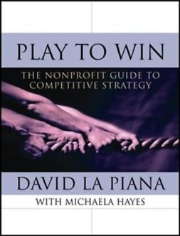 Hayes, Michaela - Play to Win: The Nonprofit Guide to Competitive Strategy, e-bok