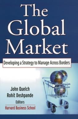 Deshpande, Rohit - The Global Market: Developing a Strategy to Manage Across Borders, ebook
