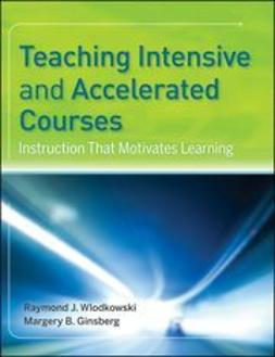 Wlodkowski, Raymond J. - Teaching Intensive and Accelerated Courses: Instruction that Motivates Learning, e-kirja