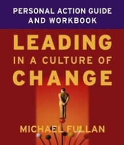 Fullan, Michael - Leading in a Culture of Change Personal Action Guide and Workbook, e-bok