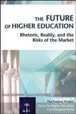 Newman, Frank - The Future of Higher Education: Rhetoric, Reality, and the Risks of the Market, ebook