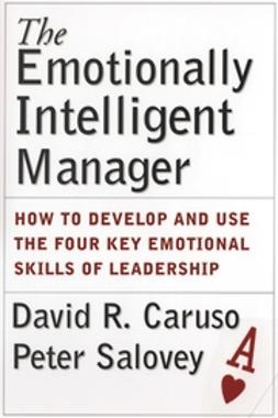 Caruso, David R. - The Emotionally Intelligent Manager: How to Develop and Use the Four Key Emotional Skills of Leadership, ebook