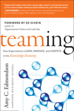 Edmondson, Amy C. - Teaming: How Organizations Learn, Innovate, and Compete in the Knowledge Economy, ebook