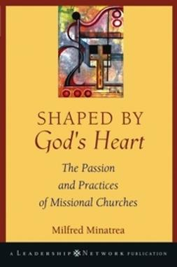 Minatrea, Milfred - Shaped By God's Heart: The Passion and Practices of Missional Churches, ebook