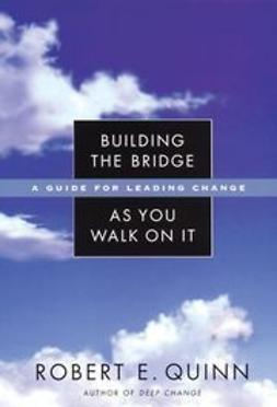 Quinn, Robert E. - Building the Bridge As You Walk On It: A Guide for Leading Change, e-bok