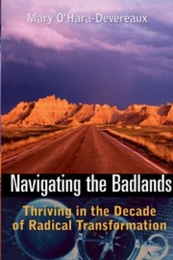O'Hara-Devereaux, Mary - Navigating the Badlands: Thriving in the Decade of Radical Transformation, ebook