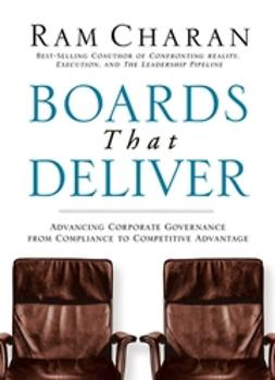 Charan, Ram - Boards That Deliver : Advancing Corporate Governance From Compliance to Competitive Advantage, ebook