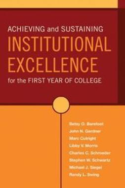 Barefoot, Betsy O. - Achieving and Sustaining Institutional Excellence for the First Year of College, ebook