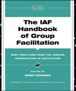 Schuman, Sandy - The IAF Handbook of Group Facilitation: Best Practices from the Leading Organization in Facilitation, ebook