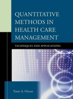 Ozcan, Yasar A. - Quantitative Methods in Health Care Management: Techniques and Applications, ebook